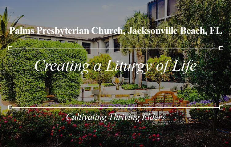 Creating a Liturgy of Life: Cultivating Thriving Elders
