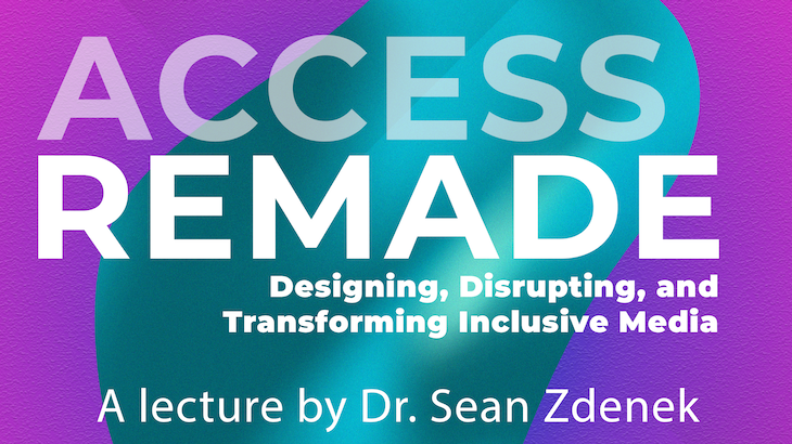 Banner for Access Remade Lecture by Dr. Sean Zdenek