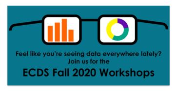 Feel like you're seeing data everywhere lately? Join us for the ECDS Fall 2020 Workshops