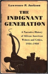 Cover of Lawrence P. Jackson's The Indignant Generation: A Narrative History of African American Writers and Critics, 1934-1960